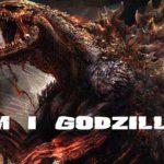 Am I Godzilla?