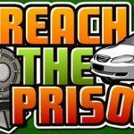 Reach The Prison